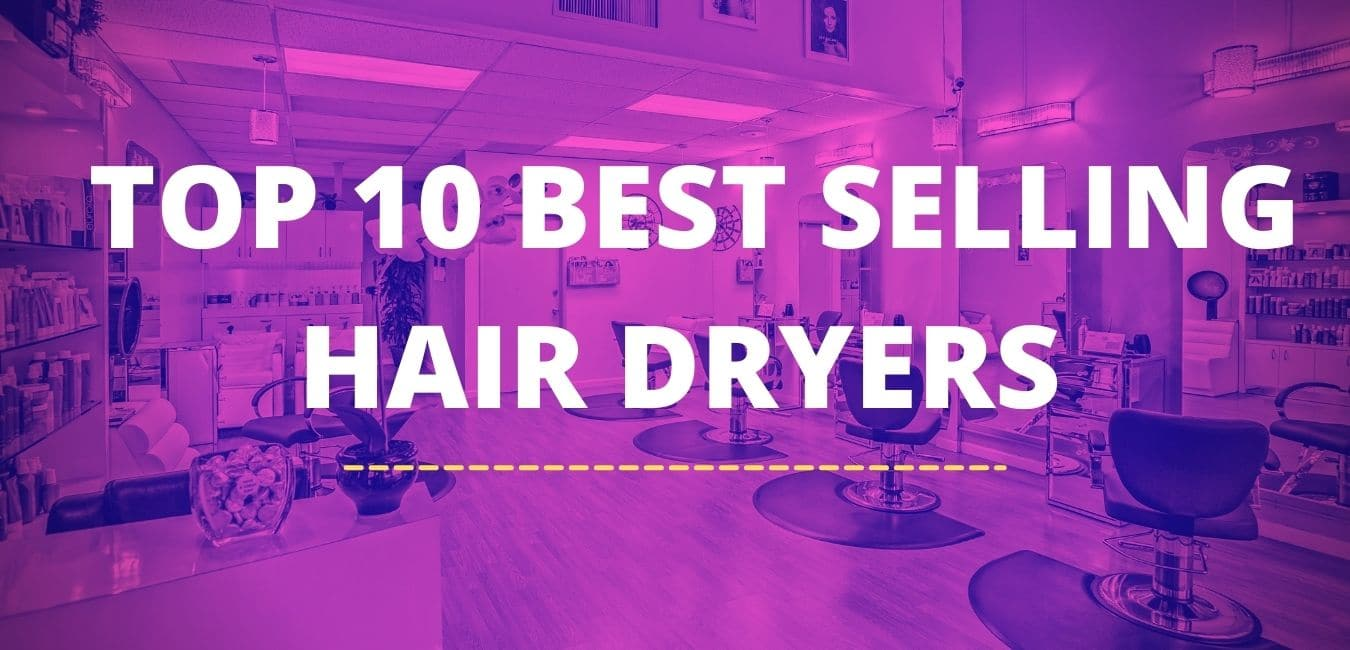 TOP 10 BEST SELLING HAIR DRYERS ON AMAZON