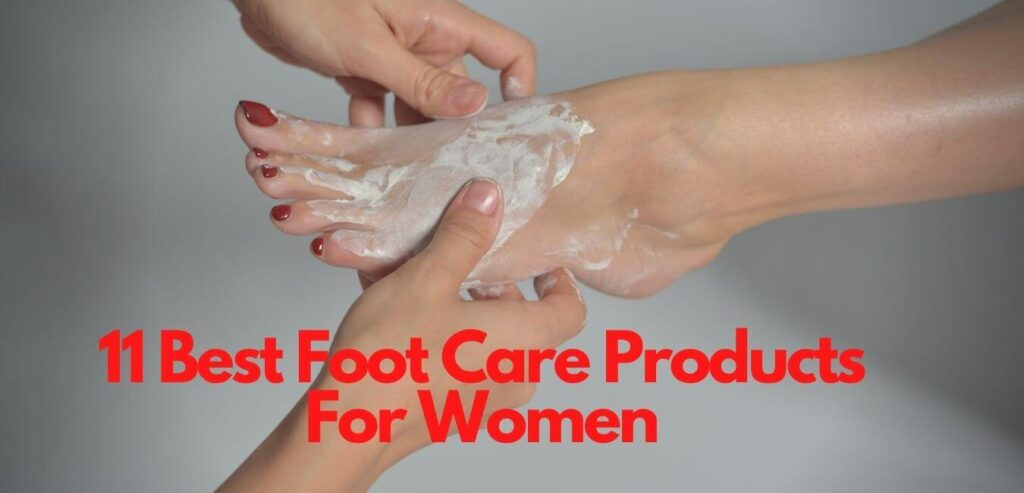 11 Best Foot Care Products For Women