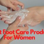 11 Best Foot Care Products For Women [2021]