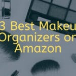 The 13 Best Makeup Organizers on Amazon