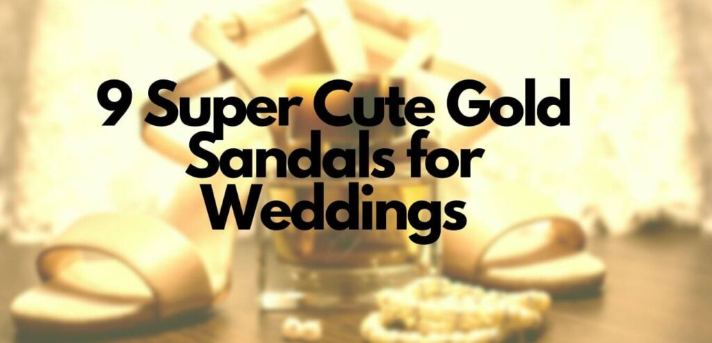 9 Super Cute Gold Sandals for Wedding