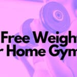 Best Free Weights for Home Gym [Fitness Guide - 2021]