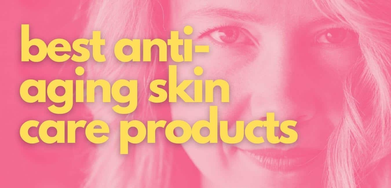 the best anti-aging skin care products for people in their 50s